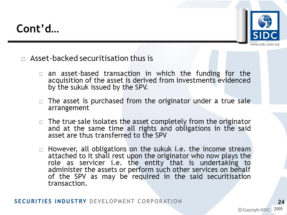 □ Asset-backed securitisation thus is □an asset-based transaction in which the funding for the acquisition of the asset is derived from investments evidenced by the sukuk issued by the SPV.