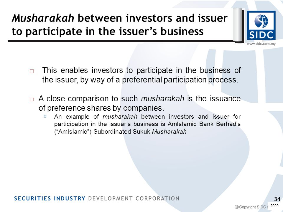 Musharakah between investors and issuer to participate in the issuer's business □This enables investors to participate in the business of the issuer, by way of a preferential participation process.