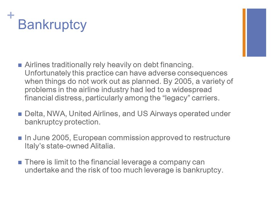 + Bankruptcy Airlines traditionally rely heavily on debt financing.
