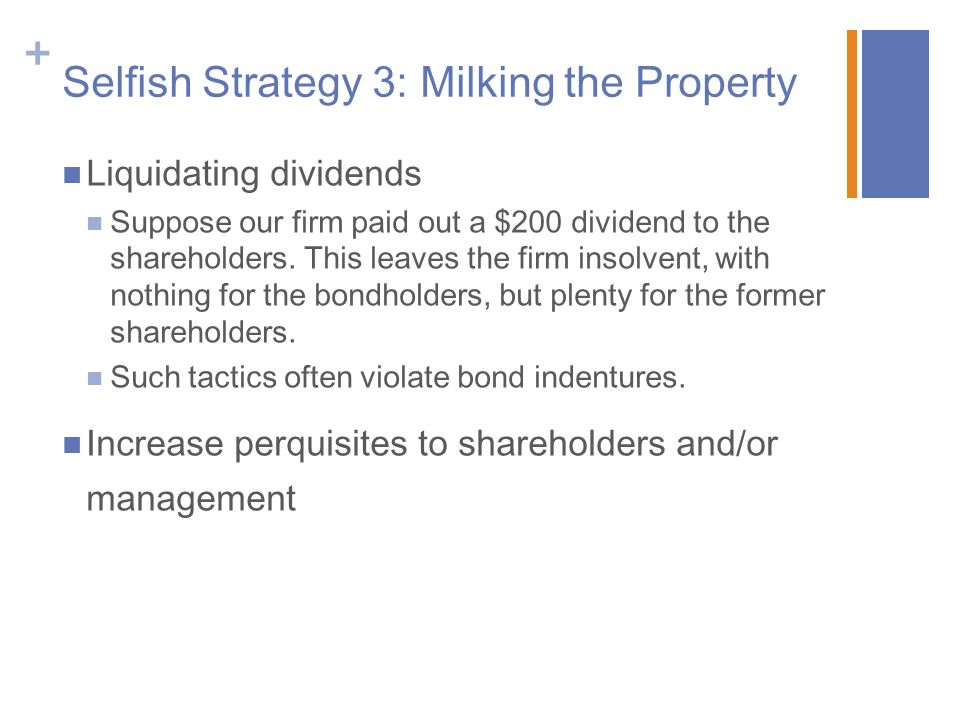 + Selfish Strategy 3: Milking the Property Liquidating dividends Suppose our firm paid out a $200 dividend to the shareholders.