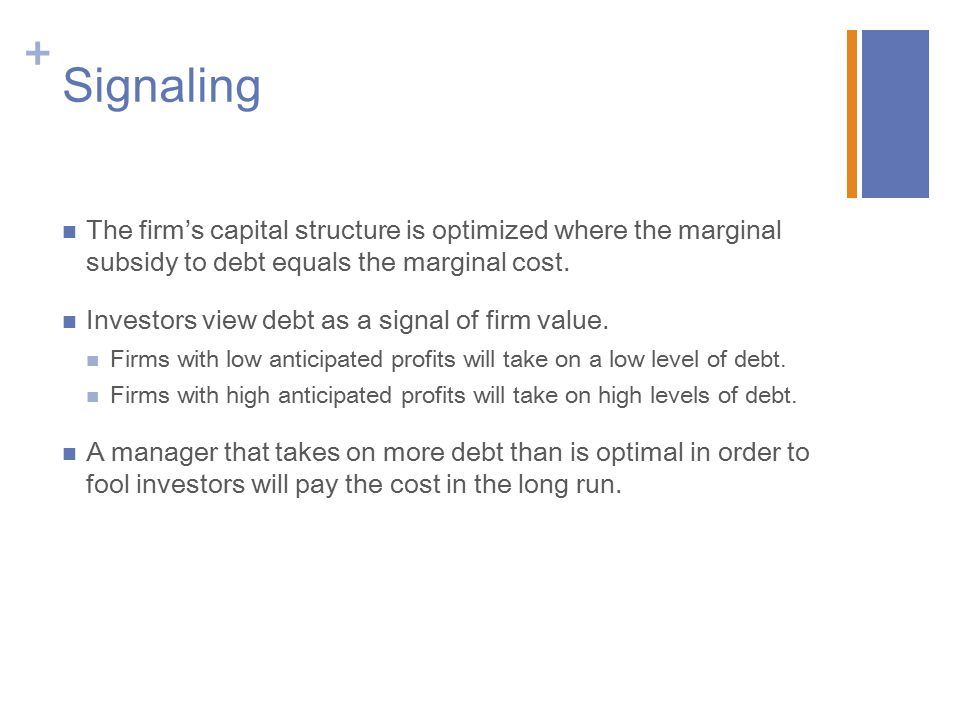 + Signaling The firm's capital structure is optimized where the marginal subsidy to debt equals the marginal cost.