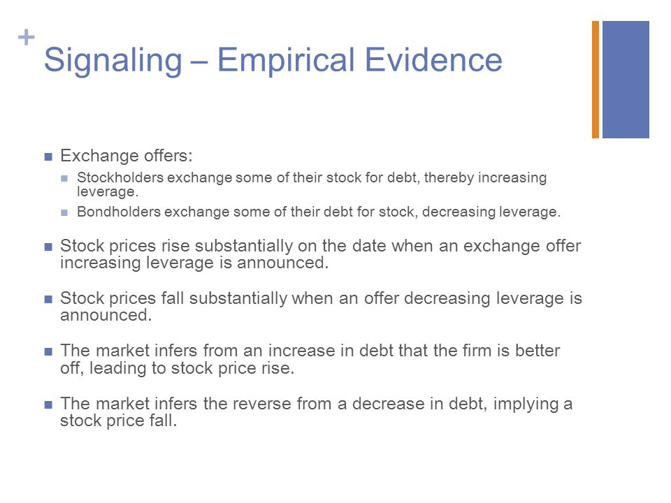 + Signaling – Empirical Evidence Exchange offers: Stockholders exchange some of their stock for debt, thereby increasing leverage.