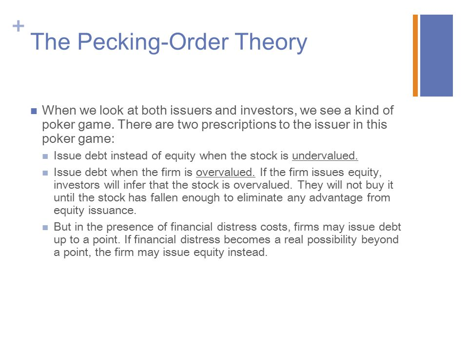 + The Pecking-Order Theory When we look at both issuers and investors, we see a kind of poker game.