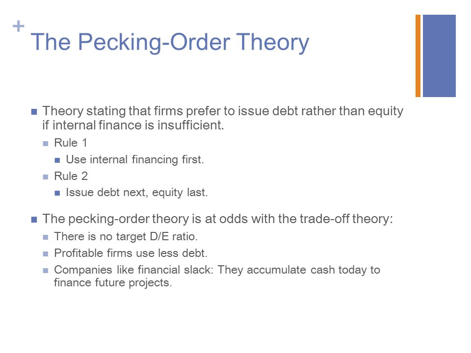 + The Pecking-Order Theory Theory stating that firms prefer to issue debt rather than equity if internal finance is insufficient.