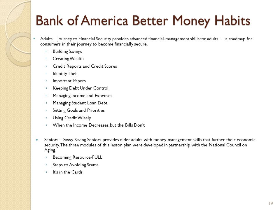 Bank of America Better Money Habits Adults – Journey to Financial Security provides advanced financial-management skills for adults — a roadmap for consumers in their journey to become financially secure.