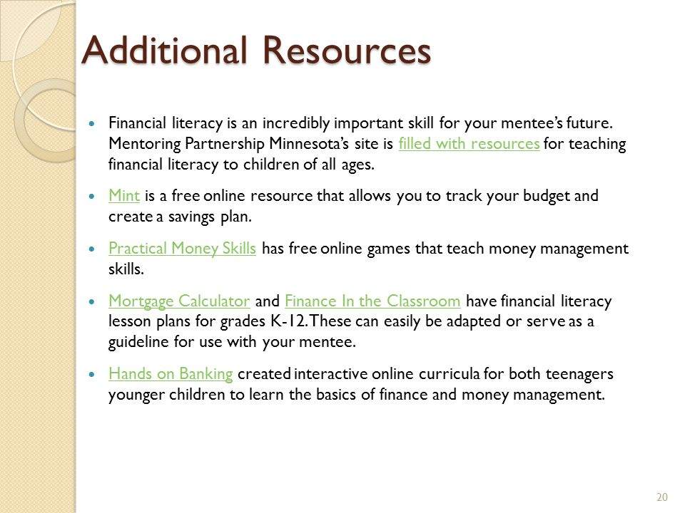 Additional Resources Financial literacy is an incredibly important skill for your mentee's future.