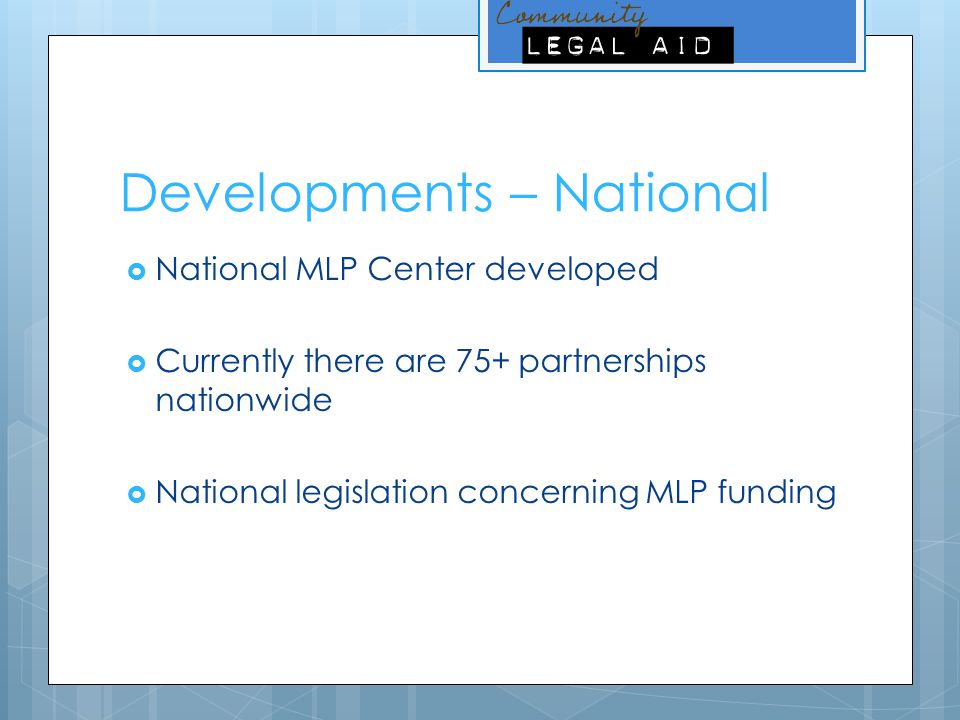 Developments – National  National MLP Center developed  Currently there are 75+ partnerships nationwide  National legislation concerning MLP fundin