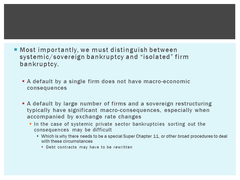  Most importantly, we must distinguish between systemic/sovereign bankruptcy and isolated firm bankruptcy.