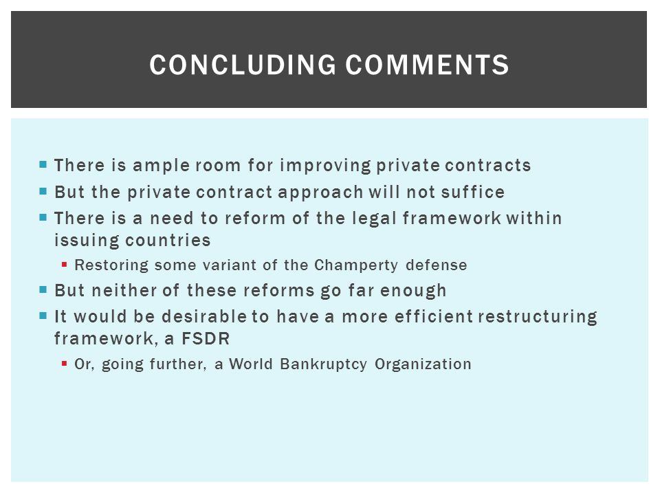  There is ample room for improving private contracts  But the private contract approach will not suffice  There is a need to reform of the legal fr