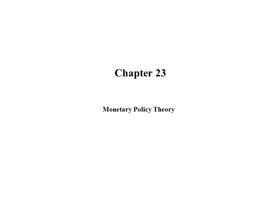 Chapter 23 Monetary Policy Theory