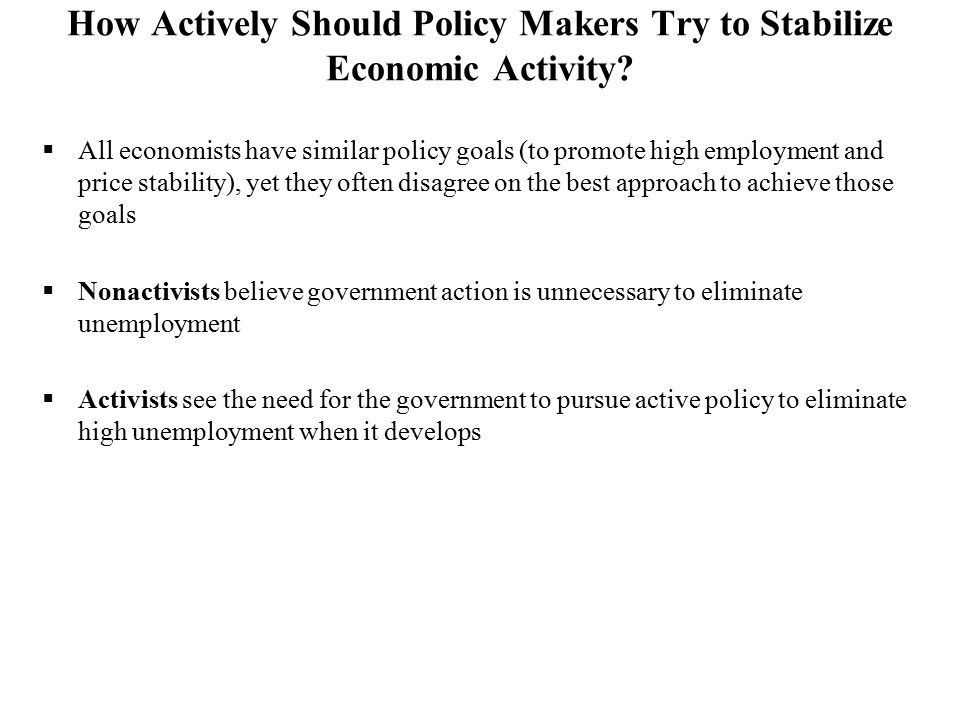 How Actively Should Policy Makers Try to Stabilize Economic Activity?  All economists have similar policy goals (to promote high employment and price