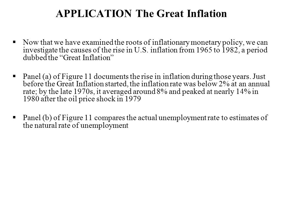 APPLICATION The Great Inflation  Now that we have examined the roots of inflationary monetary policy, we can investigate the causes of the rise in U.