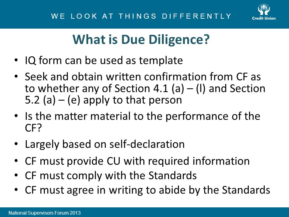 IQ form can be used as template Seek and obtain written confirmation from CF as to whether any of Section 4.1 (a) – (l) and Section 5.2 (a) – (e) apply to that person Is the matter material to the performance of the CF.