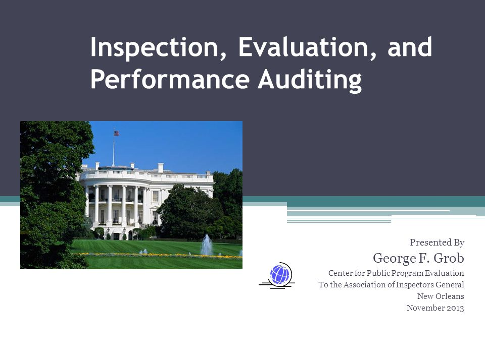 Center for Public Program Evaluation 32 More Inspection/Evaluation Types Just the Facts Review Report from On the Ground Try it out Reviews Client Satisfaction Surveys Before and After Assessment Control System Survey Program Logic Model