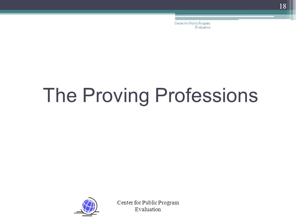 Center for Public Program Evaluation 18 The Proving Professions