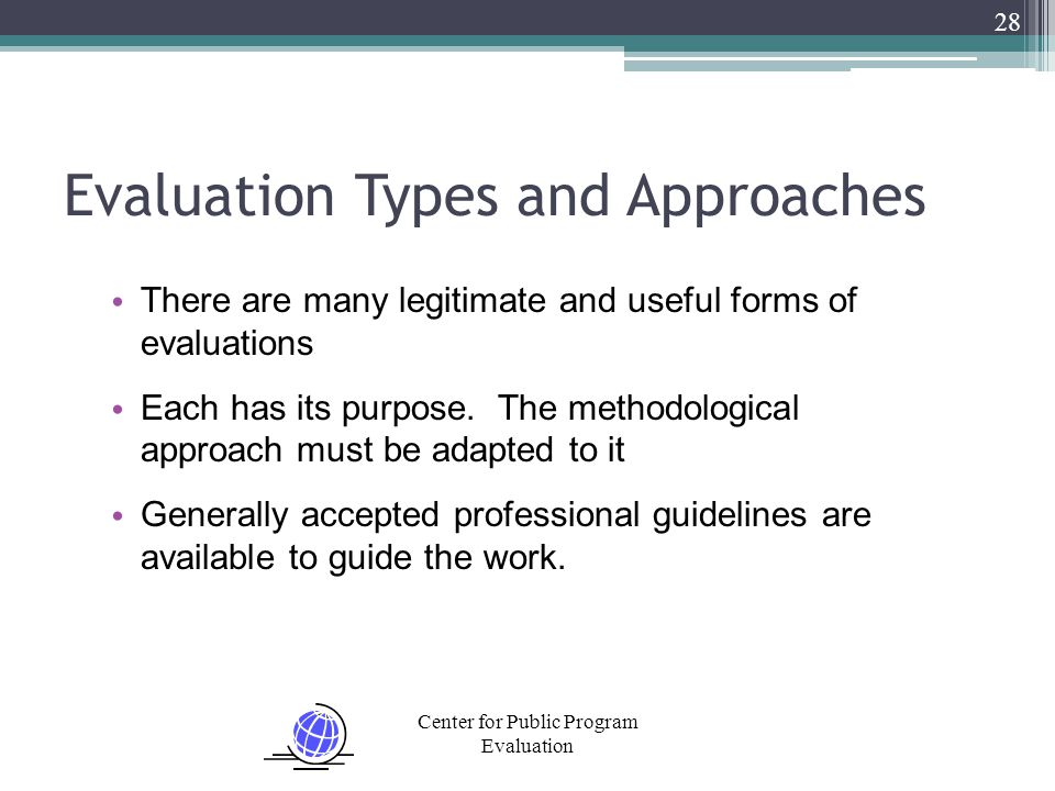 Center for Public Program Evaluation Evaluation Types and Approaches There are many legitimate and useful forms of evaluations Each has its purpose. T