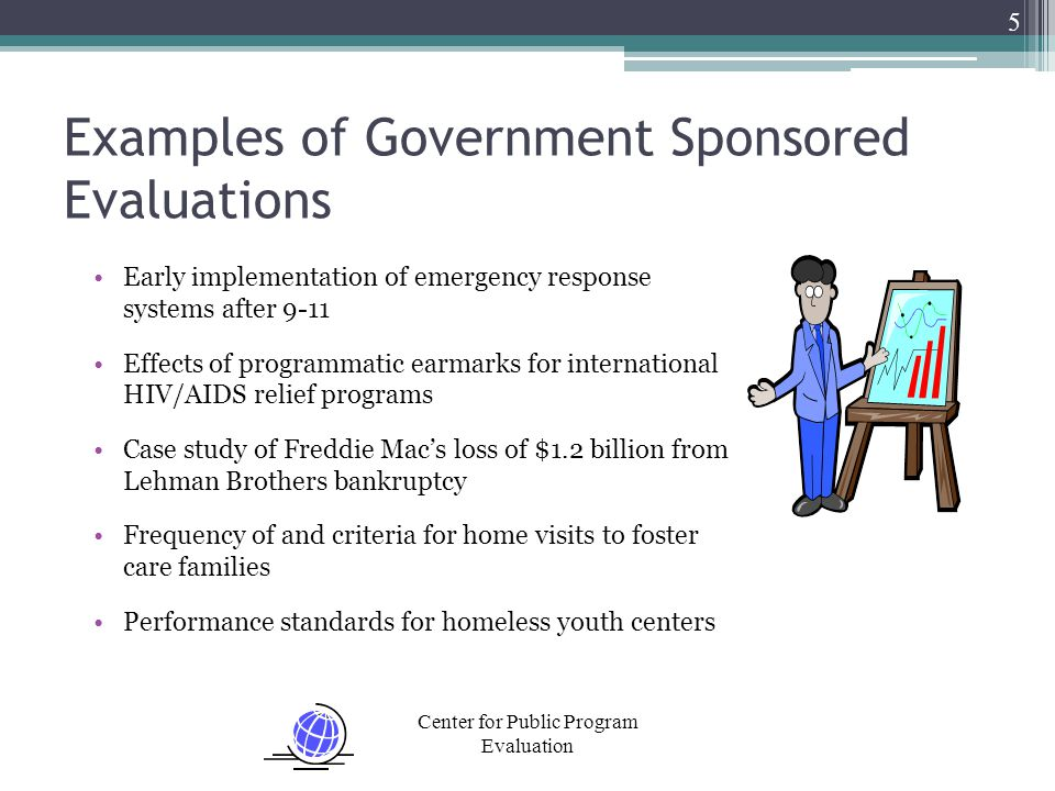 Center for Public Program Evaluation Examples of Government Sponsored Evaluations Early implementation of emergency response systems after 9-11 Effect