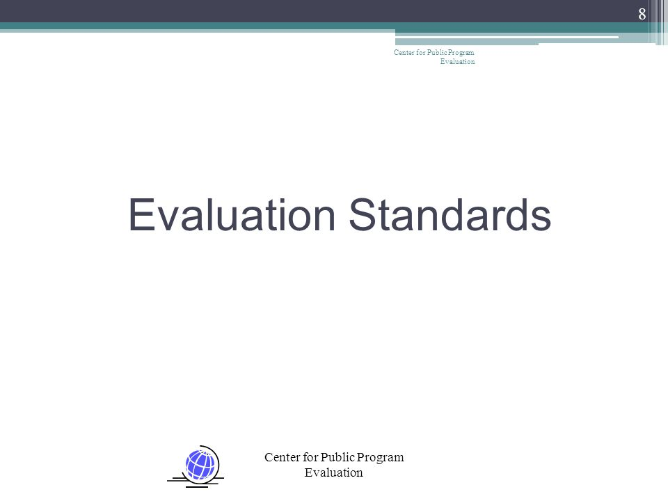 Center for Public Program Evaluation 8 Evaluation Standards