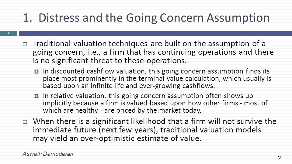2 1. Distress and the Going Concern Assumption Aswath Damodaran 2  Traditional valuation techniques are built on the assumption of a going concern, i