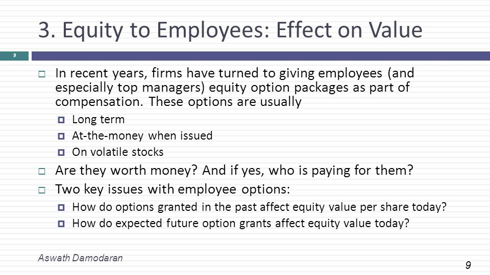 9 3. Equity to Employees: Effect on Value Aswath Damodaran 9  In recent years, firms have turned to giving employees (and especially top managers) eq
