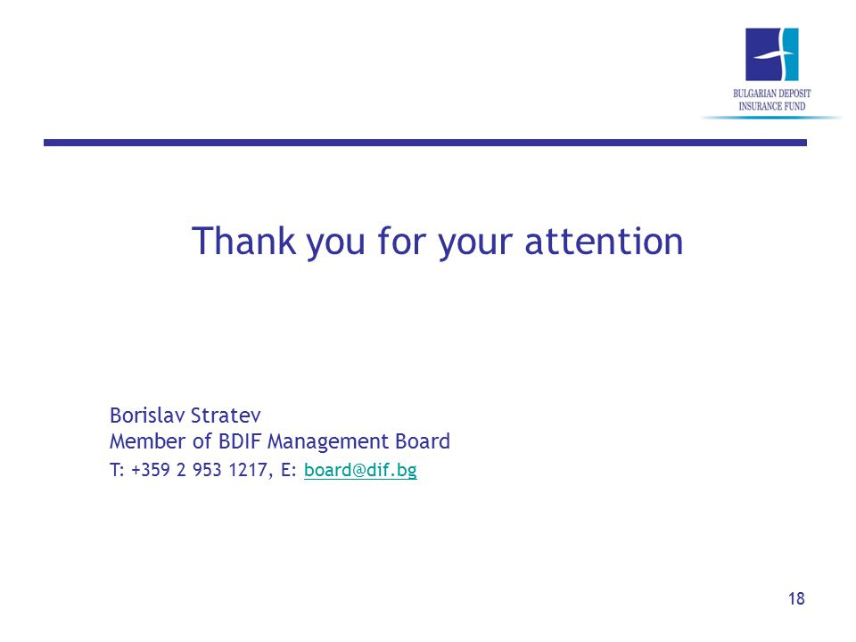 18 Thank you for your attention Borislav Stratev Member of BDIF Management Board T: +359 2 953 1217, E: board@dif.bgboard@dif.bg