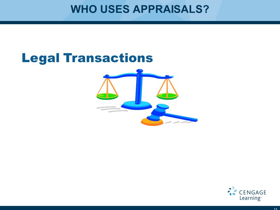 WHO USES APPRAISALS 13 Legal Transactions