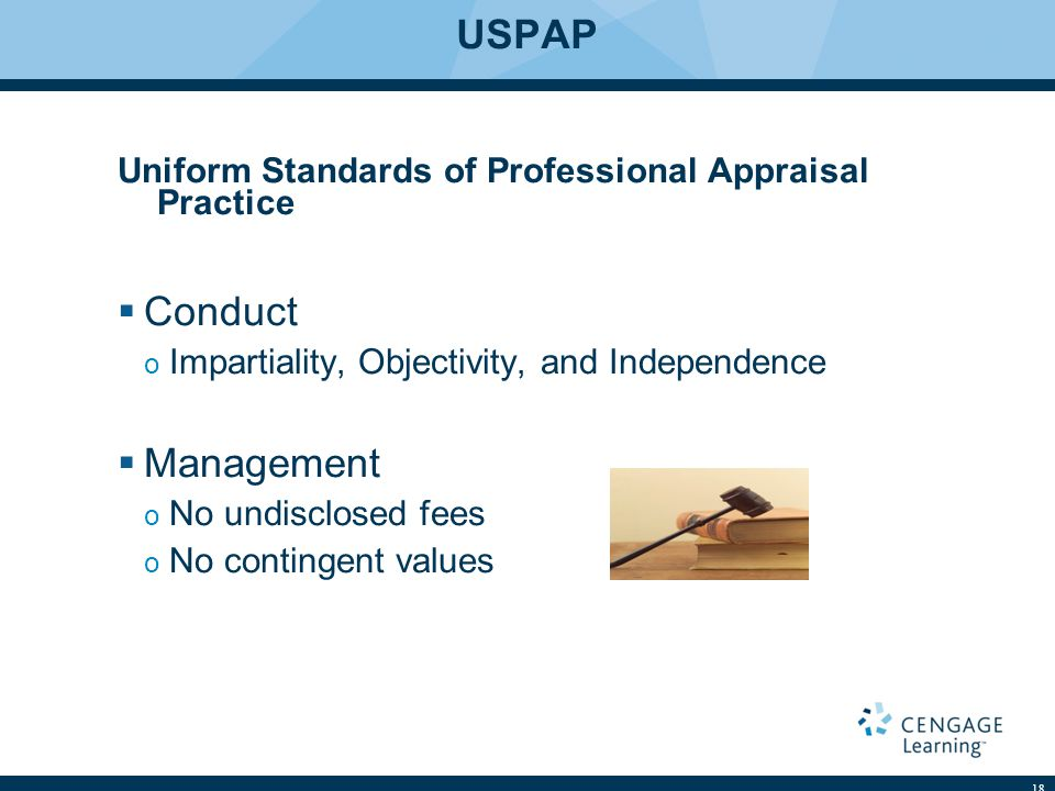 USPAP Uniform Standards of Professional Appraisal Practice  Conduct o Impartiality, Objectivity, and Independence  Management o No undisclosed fees o No contingent values 18