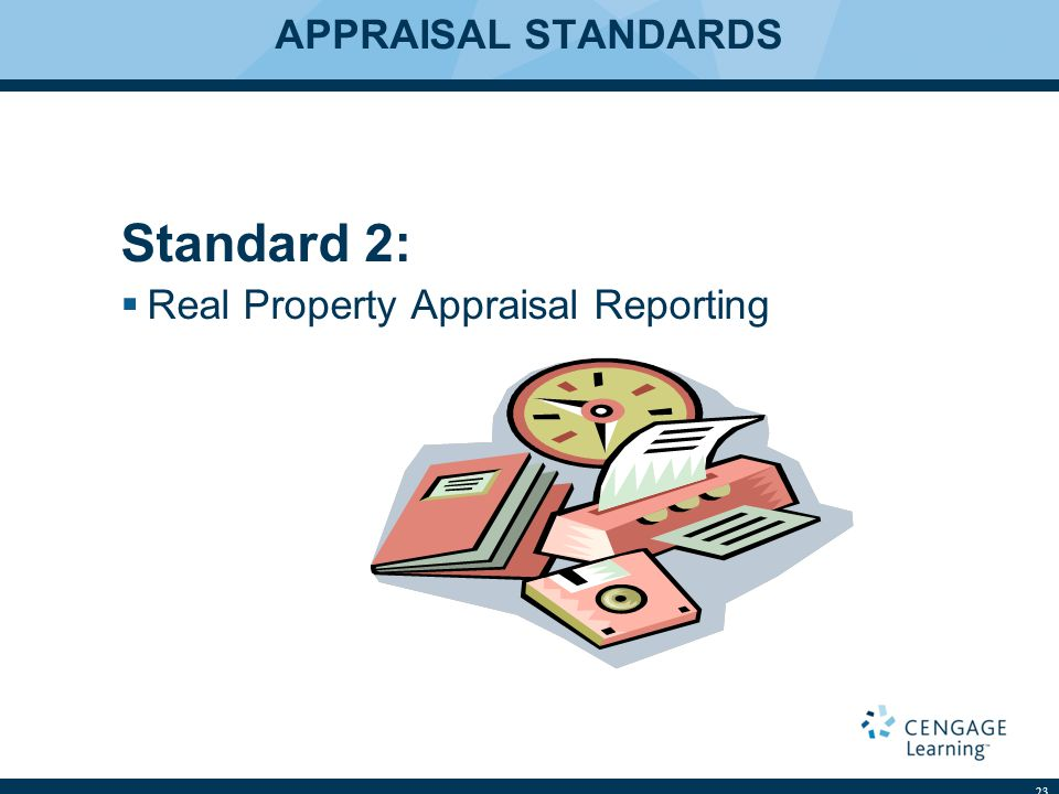 APPRAISAL STANDARDS Standard 2:  Real Property Appraisal Reporting 23