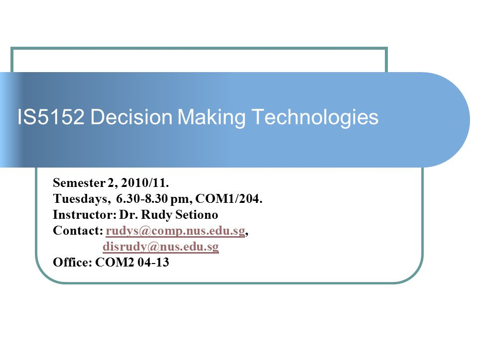 IS5152 Decision Making Technologies Semester 2, 2010/11.