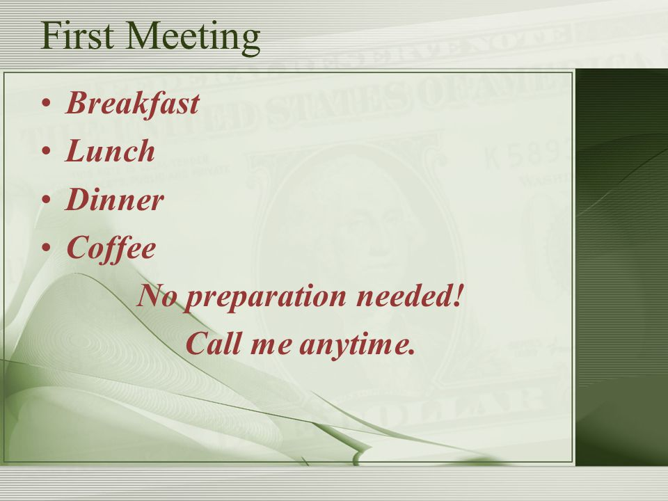 First Meeting Breakfast Lunch Dinner Coffee No preparation needed! Call me anytime.