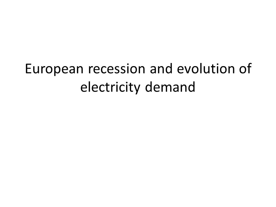 European recession and evolution of electricity demand
