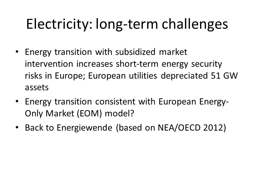 Electricity: long-term challenges Energy transition with subsidized market intervention increases short-term energy security risks in Europe; European
