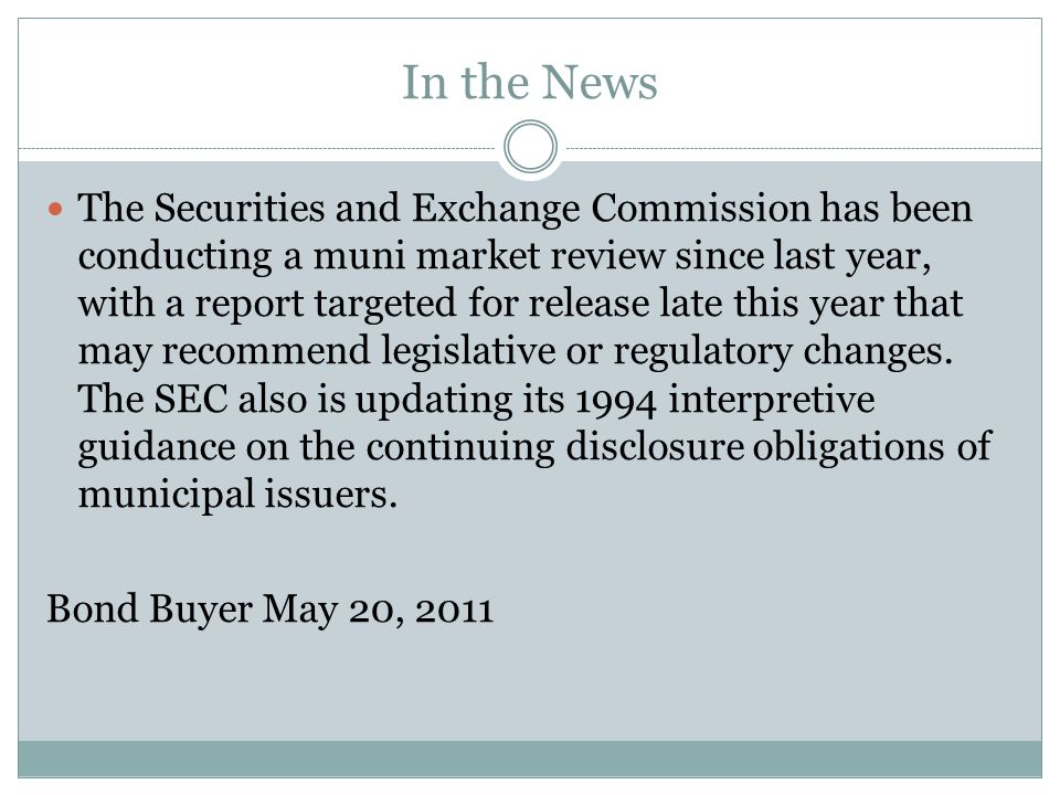 In the News The Securities and Exchange Commission has been conducting a muni market review since last year, with a report targeted for release late t