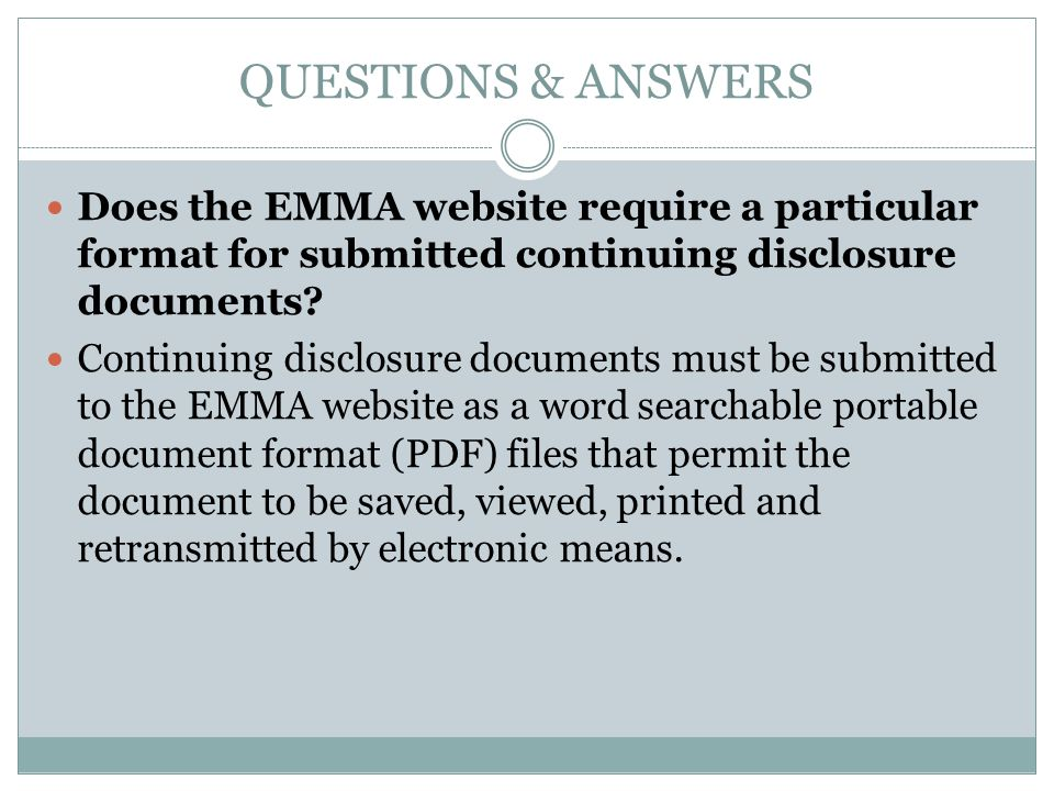 QUESTIONS & ANSWERS Does the EMMA website require a particular format for submitted continuing disclosure documents? Continuing disclosure documents m