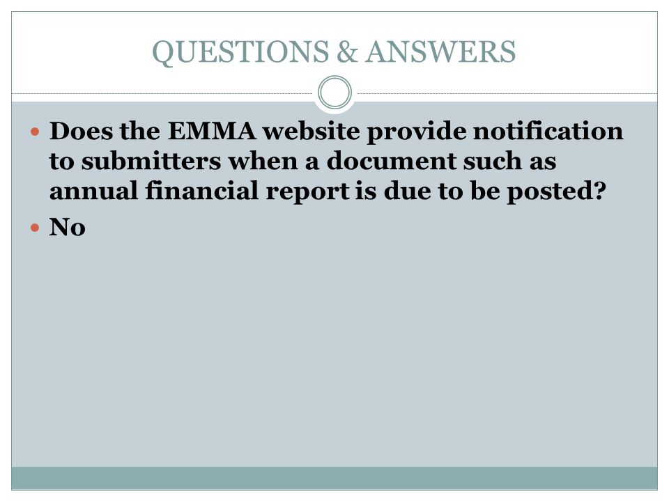 QUESTIONS & ANSWERS Does the EMMA website provide notification to submitters when a document such as annual financial report is due to be posted? No
