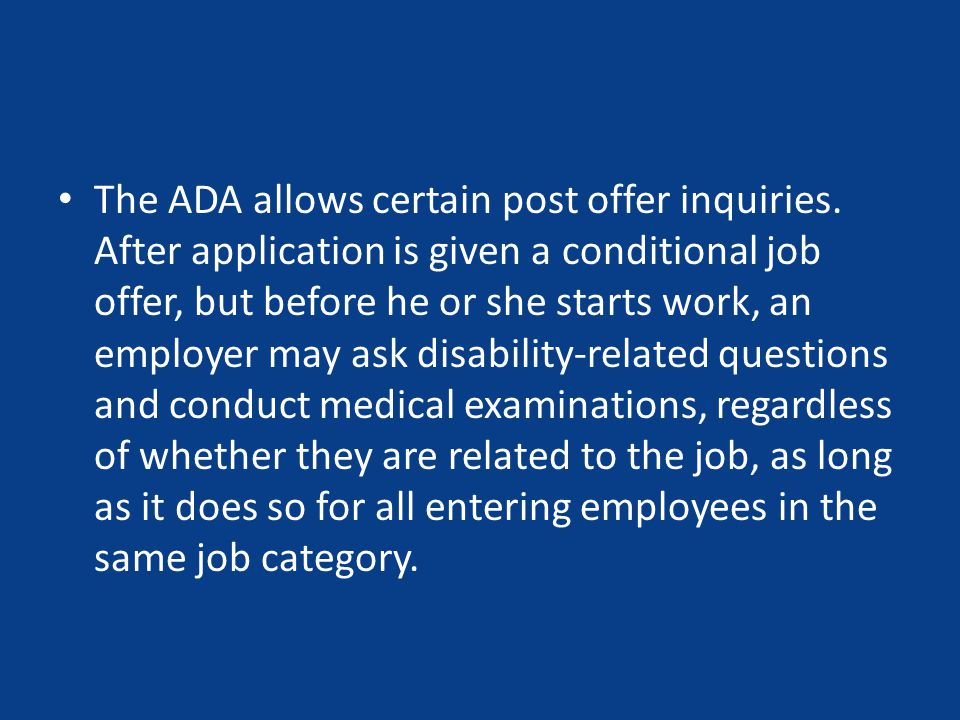 The ADA allows certain post offer inquiries.