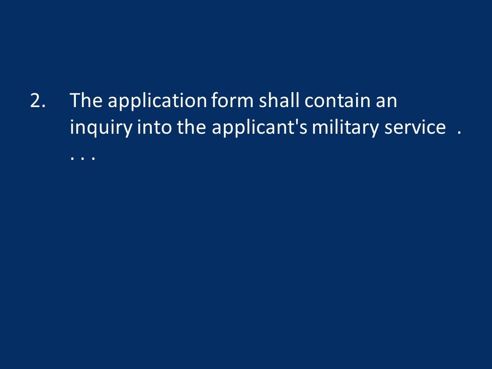 2.The application form shall contain an inquiry into the applicant s military service....