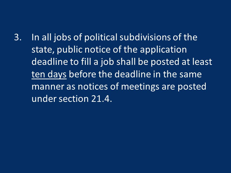 3.In all jobs of political subdivisions of the state, public notice of the application deadline to fill a job shall be posted at least ten days before the deadline in the same manner as notices of meetings are posted under section 21.4.