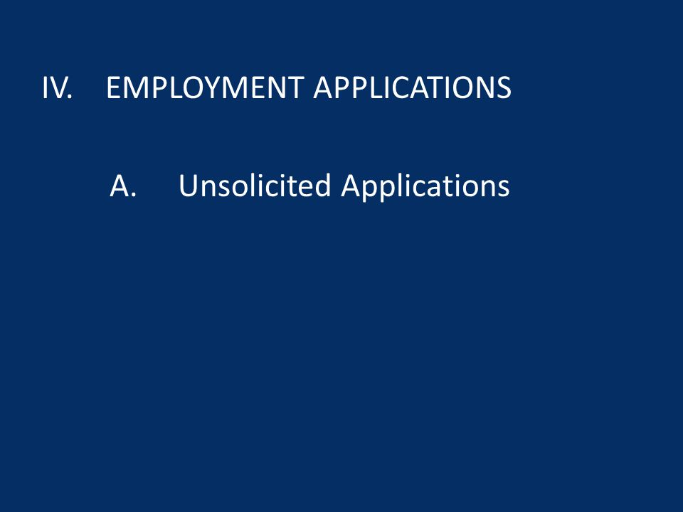 IV. EMPLOYMENT APPLICATIONS A.Unsolicited Applications