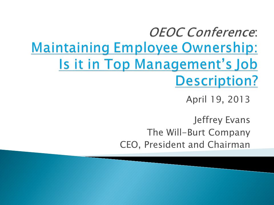 April 19, 2013 Jeffrey Evans The Will-Burt Company CEO, President and Chairman