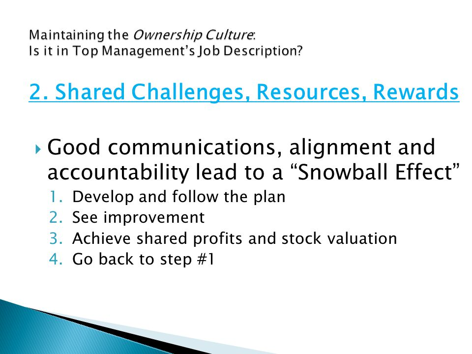  Good communications, alignment and accountability lead to a Snowball Effect 1.Develop and follow the plan 2.See improvement 3.Achieve shared profits and stock valuation 4.Go back to step #1 2.