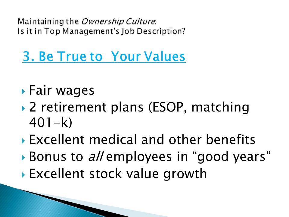  Fair wages  2 retirement plans (ESOP, matching 401-k)  Excellent medical and other benefits  Bonus to all employees in good years  Excellent stock value growth 3.