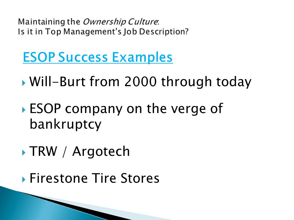  Will-Burt from 2000 through today  ESOP company on the verge of bankruptcy  TRW / Argotech  Firestone Tire Stores ESOP Success Examples