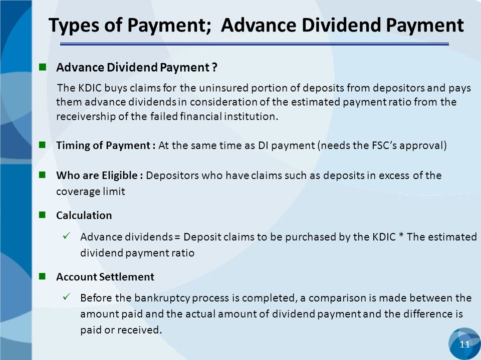 11 Types of Payment; Advance Dividend Payment Advance Dividend Payment ? The KDIC buys claims for the uninsured portion of deposits from depositors an