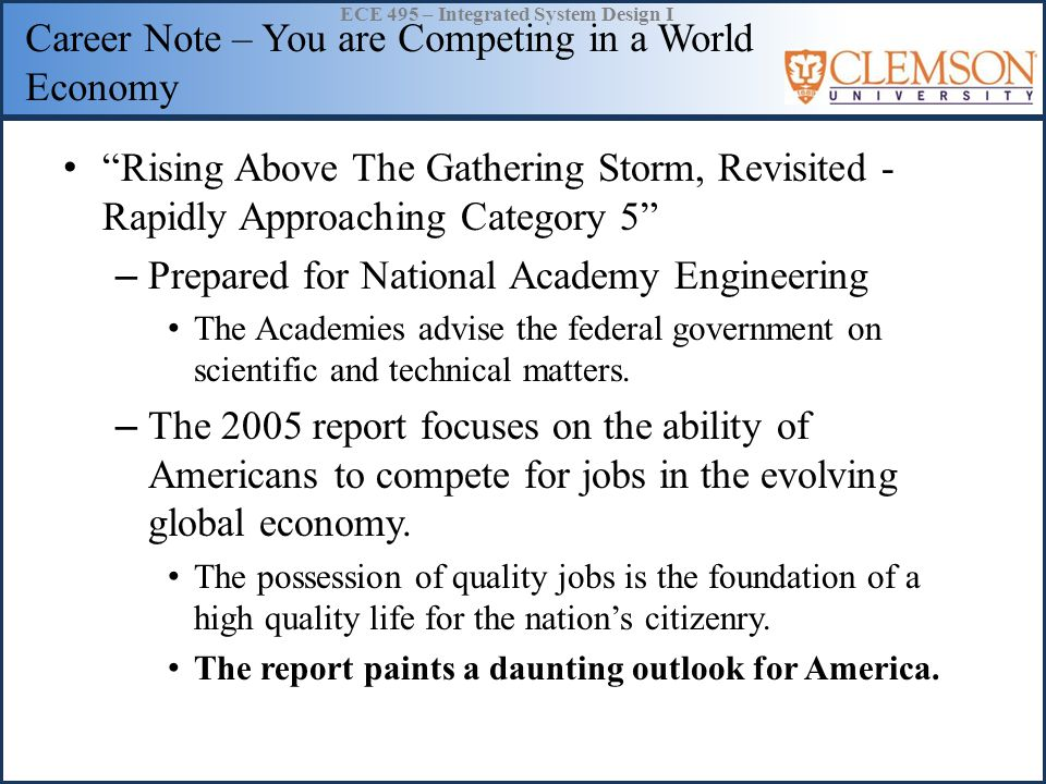 "ECE 495 – Integrated System Design I Career Note – You are Competing in a World Economy ""Rising Above The Gathering Storm, Revisited - Rapidly Approac"