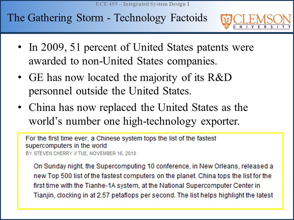 ECE 495 – Integrated System Design I The Gathering Storm - Technology Factoids In 2009, 51 percent of United States patents were awarded to non-United States companies.