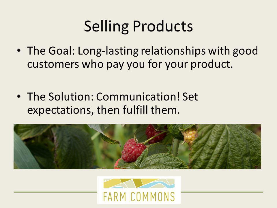 Selling Products The Goal: Long-lasting relationships with good customers who pay you for your product.