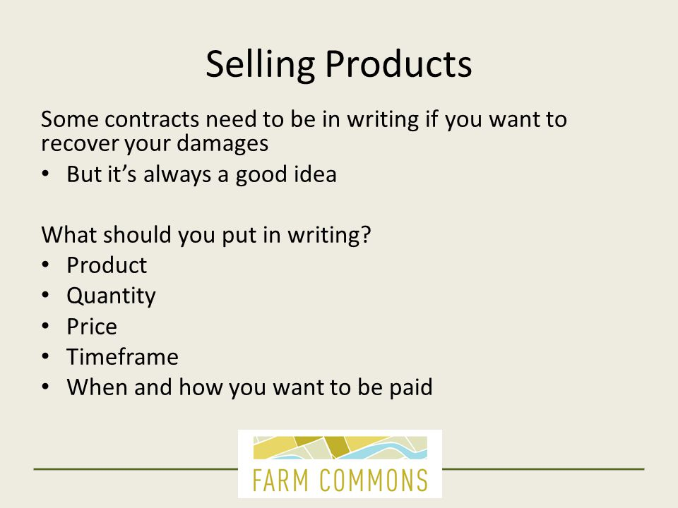 Selling Products Some contracts need to be in writing if you want to recover your damages But it's always a good idea What should you put in writing.
