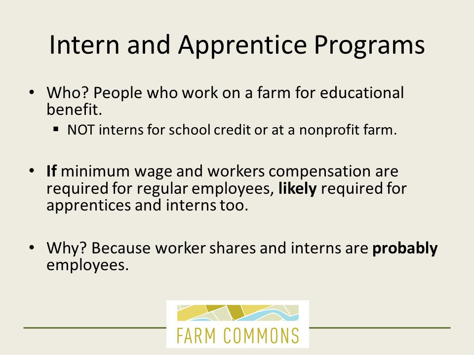 Intern and Apprentice Programs Who. People who work on a farm for educational benefit.