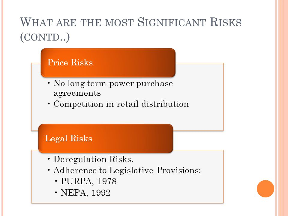 No long term power purchase agreements Competition in retail distribution Price Risks Deregulation Risks.